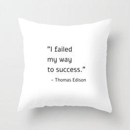 I failed my way to success - Thomas Edison Throw Pillow
