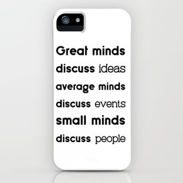 Great minds discuss ideas, average minds discuss events, small minds discuss people — Eleanor Roosev iPhone Case