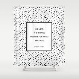 Robert Frost - We Love the Things We Love - Poem Shower Curtain