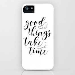 MOTIVATIONAL Poster,Good Things Take Time,Inspirational Quote,Office Decor,Home Decor,Bedroom Decor iPhone Case