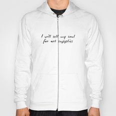 I will sell my soul for art supplies. Hoody