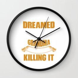I Never Dreamed One Day I'd Be The World's Greatest Grandma But Hể I Am Killing It Wall Clock