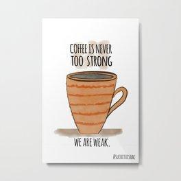Strong Coffee Metal Print