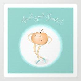 Aren't you a peach? Art Print
