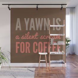 A YAWN IS A SILENT SCREAM FOR COFFEE (Brown) Wall Mural