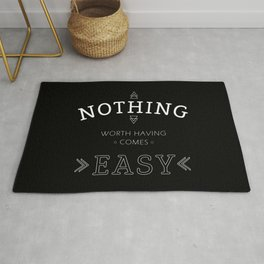 Nothing Worth Having Comes Easy - Quote (White on Black) Rug