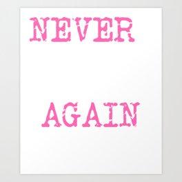 Never Again | Save Roe v. Wade - Pro Choice Art Print