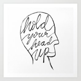Hold Your Head Up Art Print