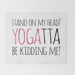Stand On My Head? YOGAtta Be Kidding Me! Throw Blanket
