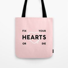 Fix Your Hearts or Die Tote Bag