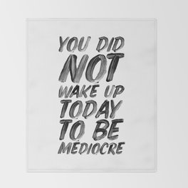 You Did Not Wake Up Today To Be Mediocre black and white typography poster for home decor bedroom Throw Blanket