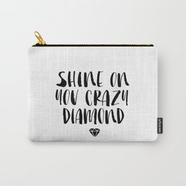 Shine on You Crazy Diamond black and white monochrome typography poster design home wall decor Carry-All Pouch