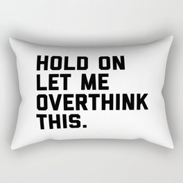 Hold On, Overthink This (White) Funny Quote Rectangular Pillow