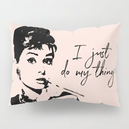 Audrey Hepburn, I Just Do My Thing. Pillow Sham