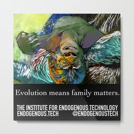 Evolution means family matters! Metal Print