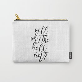 Home Decor Printable Art Inspirational Print Travel Gifts Well Printable Why The Hell Not Carry-All Pouch