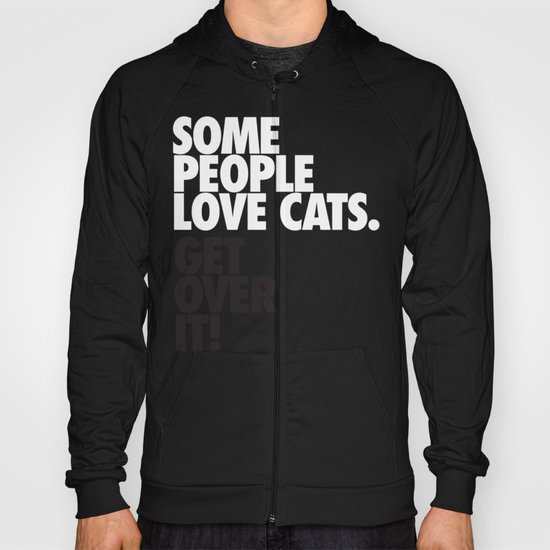 Some People Love Cats. Get Over It! Hoody