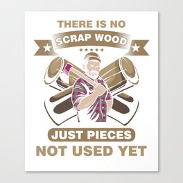 There Is No Scrap Whittle Lumberjack Wood Carver Wood Cutting Gift Canvas Print