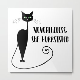 Nevertheless, She Purrsisted Metal Print