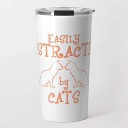 Easily Distracted By Cats T-shirt Design For Cat Lovers Pet Animals Paws Purr Fur Kitten Meow Travel Mug