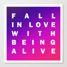 Fall in Love with Being Alive Canvas Print