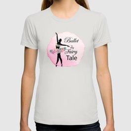 Ballet is my fairy tale T-shirt