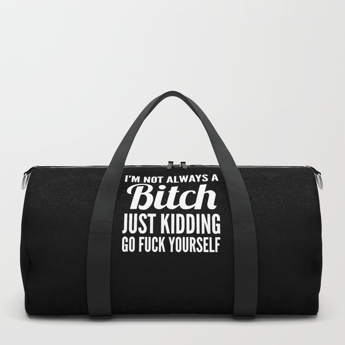 I'M NOT ALWAYS A BITCH (Black & White) Duffle Bag