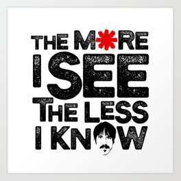 The more I see the less I know Art Print