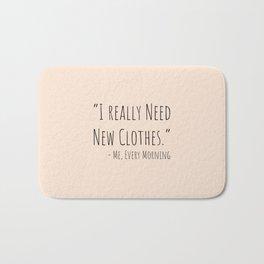 I Really Need New Clothes Bath Mat