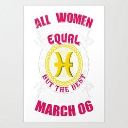 Best-Women-Born-On-March-06-Pisces---Sao-chép Art Print