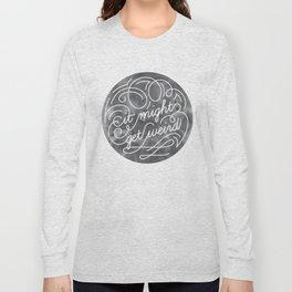 It Might Get Weird Long Sleeve T-shirt