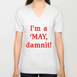I'm a MAY, Damnit Unisex V-Neck