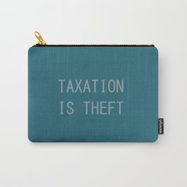 Taxation Is Theft Carry-All Pouch