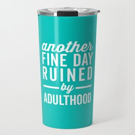 Fine Day Ruined Adulthood Funny Quote Travel Mug