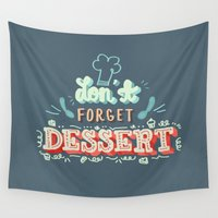 dessert Wall Tapestries featuring Don't Forget Dessert by ridiculouslyhappysmiles