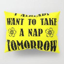 I already want a nap funny quote Pillow Sham
