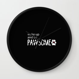 wake up and be PAWSOME Wall Clock