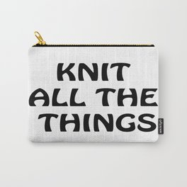 Knit All the Things in Black Carry-All Pouch