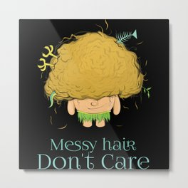 Messy Hair Don't Care Funny Metal Print