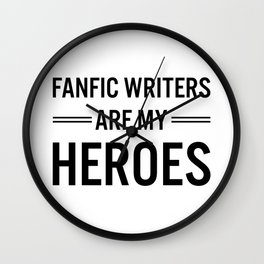 Fanfic Writers Are My Heroes Wall Clock