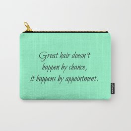 Great Hair Doesn't Happen By Chance.... Carry-All Pouch