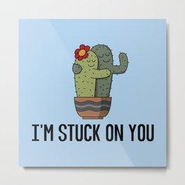 I'm Stuck On You - Funny Cactus Pun Gift Metal Print