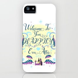 Welcome To Your Happily Ever After iPhone Case