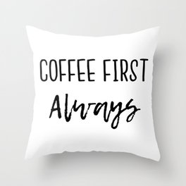 Coffee First Always Throw Pillow