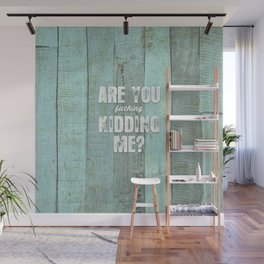 Are You Kidding Me? Wall Mural