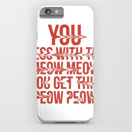 You Mess With The Meow Meow You Get This Peow Peow iPhone Case
