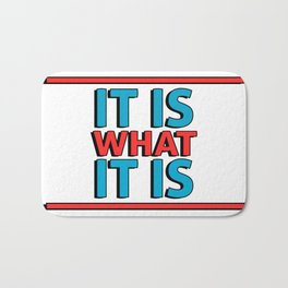 It Is What It Is Bath Mat