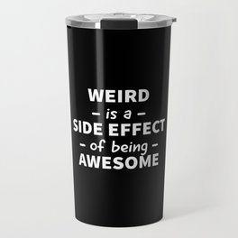 Weird is a Side Effect of Being Awesome (Black) Travel Mug