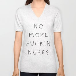 No More Fuckin' Nukes Unisex V-Neck