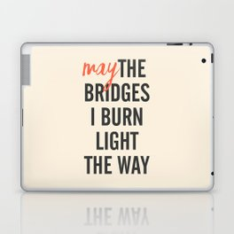May the bridges I burn light the way, strong woman, quote for motivation, getting over, independent Laptop & iPad Skin
